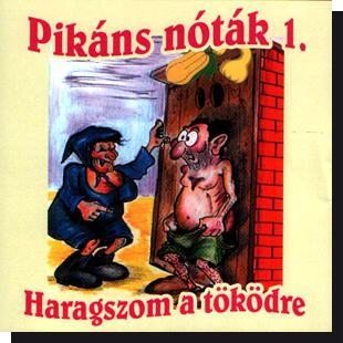 Pikáns nóták 1.: Haragszom a töködre CD