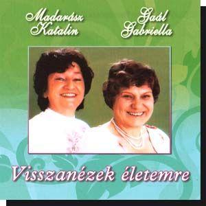 Madarász Katalin és Gaál Gabriella: Visszanézek életemre (CD)