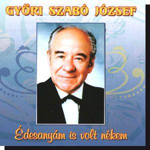 Győri Szabó József: Édesanyám is volt nékem (CD)
