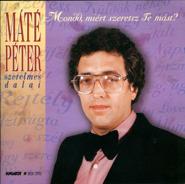 Máté Péter: Mondd, miért szeretsz Te mást? (CD)