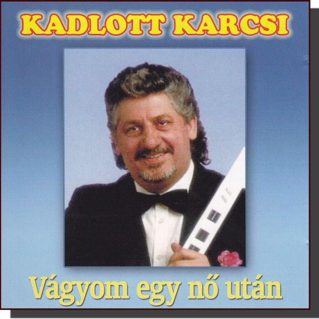 Kadlott Karcsi: Vágyom egy nő után (CD)