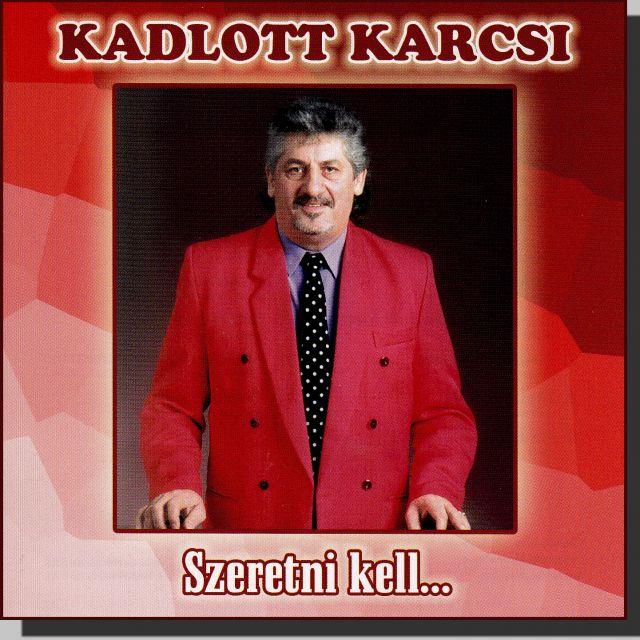 Kadlott Karcsi: Szeretni kell (CD)