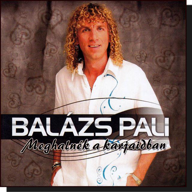 Balázs Pali: Meghalnék a karjaidban (CD)