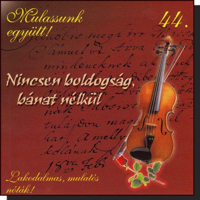 Mulassunk együtt! 44.: Nincsen boldogság bánat nélkül (CD)