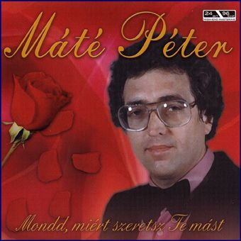 Máté Péter: Mondd mért szerettél te mást (CD)