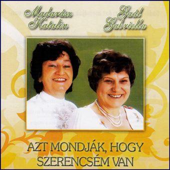 Madarász Katalin, Gaál Gabriella: Azt mondják, hogy szerencsém van (CD)