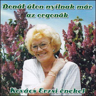 Kovács Erzsi: Donát úton nyílnak már az orgonák (CD)
