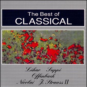 The Best Of Classical: Léhar, Suppé, Offenbach, Nicolai, J. Strauss II. (CD)