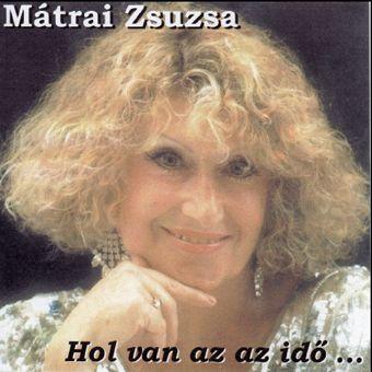 Mátrai Zsuzsa: Hol van az az idő... (CD)