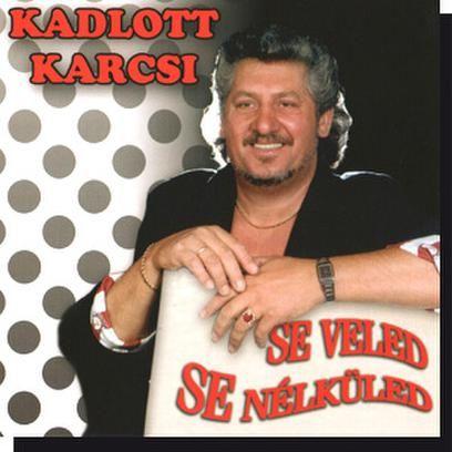 Kadlott Karcsi: Se veled, se nélküled CD