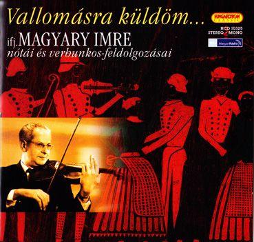Ifj. Magyary Imre: Vallomásra küldöm... (CD)