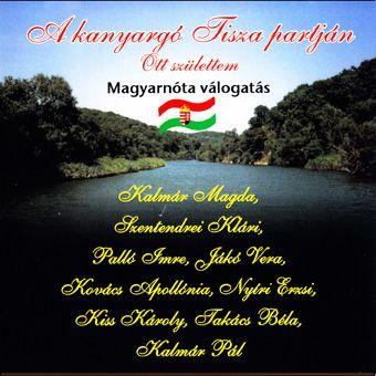 A kanyargó Tisza partján ott születtem - magyarnóta válogatás (CD)