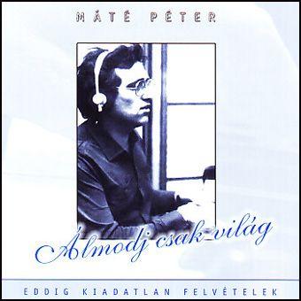 Máté Péter: Álmodj csak világ (CD)