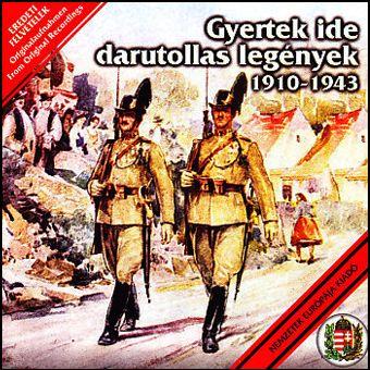 Gyertek ide darutollas legények - 1910-1943 (CD)