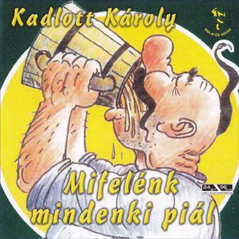 Kadlott Karcsi: Mifelénk mindenki piál (CD)