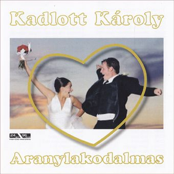 Kadlott Karcsi: Aranylakodalmas (CD)