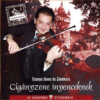 Csanya János és zenekara: Cigányzene inyenceknek (CD)