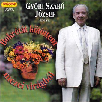 Győri Szabó József: Bokrétát kötöttem (CD)