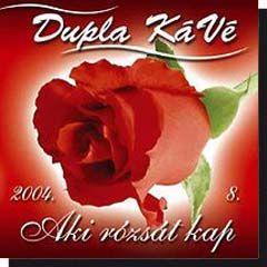 Dupla KáVé: Aki rózsát kap (CD)