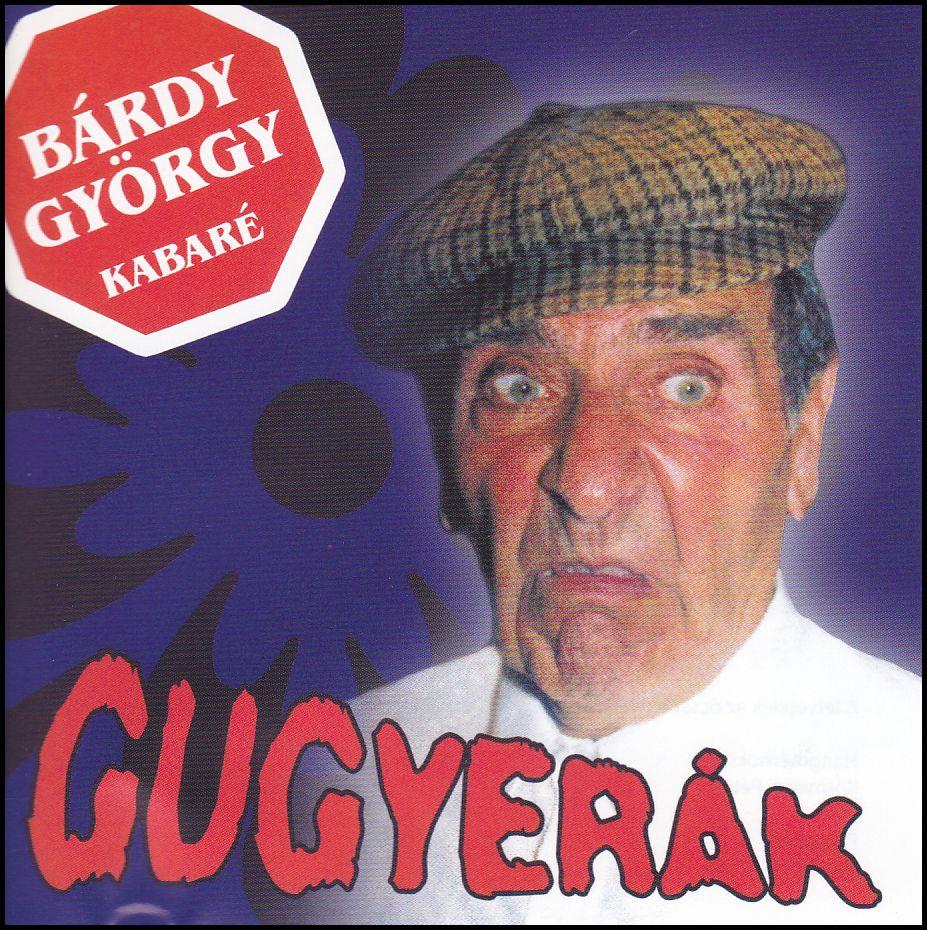 Bárdy György Kabaré: Gugyerák (CD)