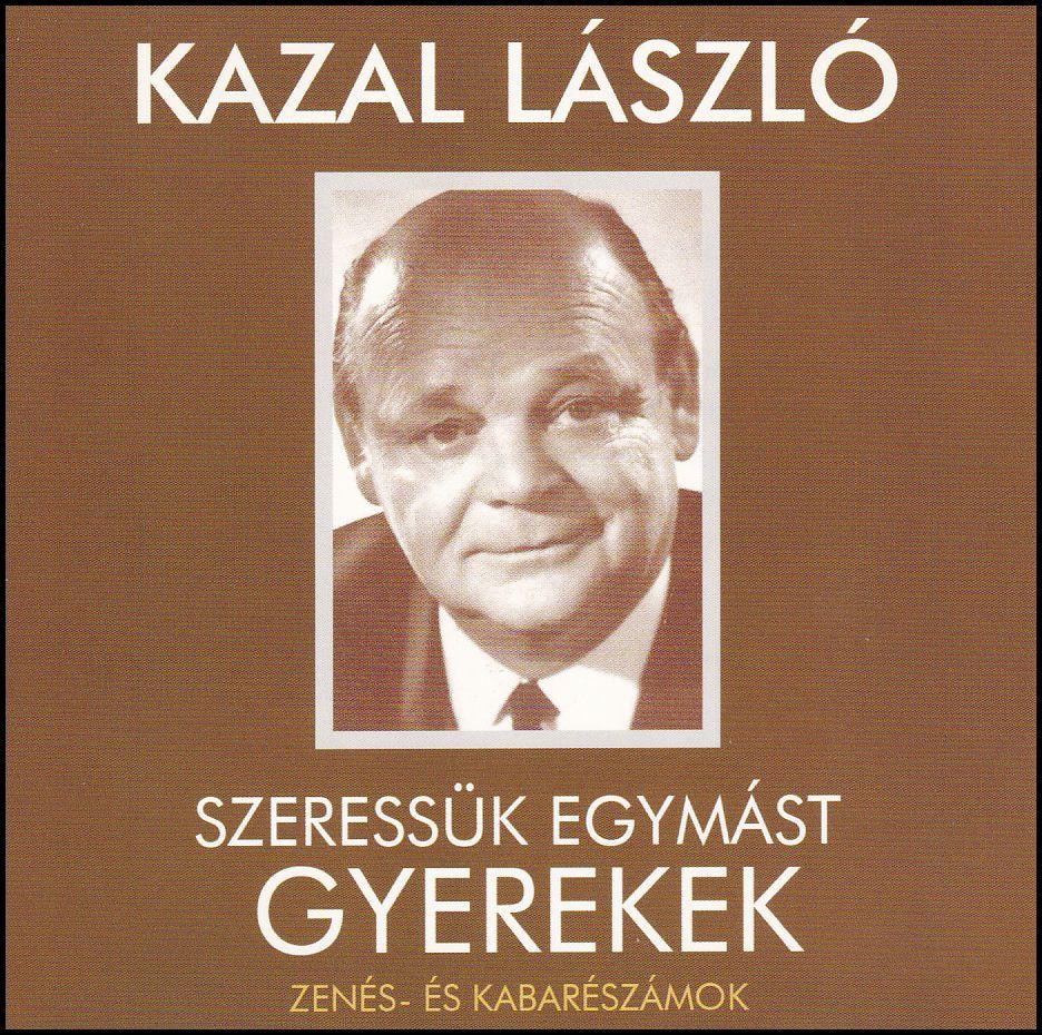 Kazal László: Szeressük egymást gyerekek (CD)