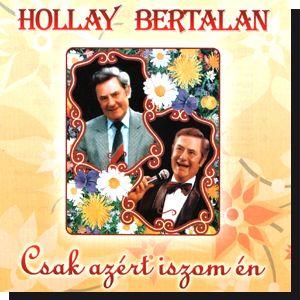 Hollay Bertalan: Csak azért iszom én (CD)