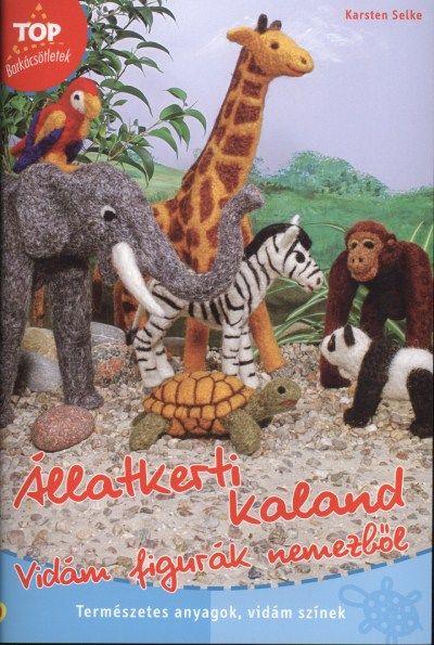 Állatkerti kaland - vidám figurák nemezből (Barkácsötletek) (könyv)