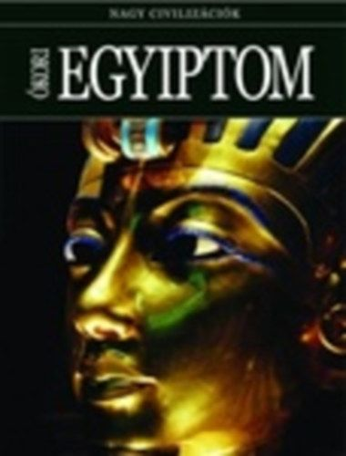 Ókori Egyiptom - Nagy civilizációk (könyv)
