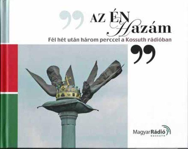 Az én hazám - Fél hét után három perccel a Kossuth rádióban (könyv)