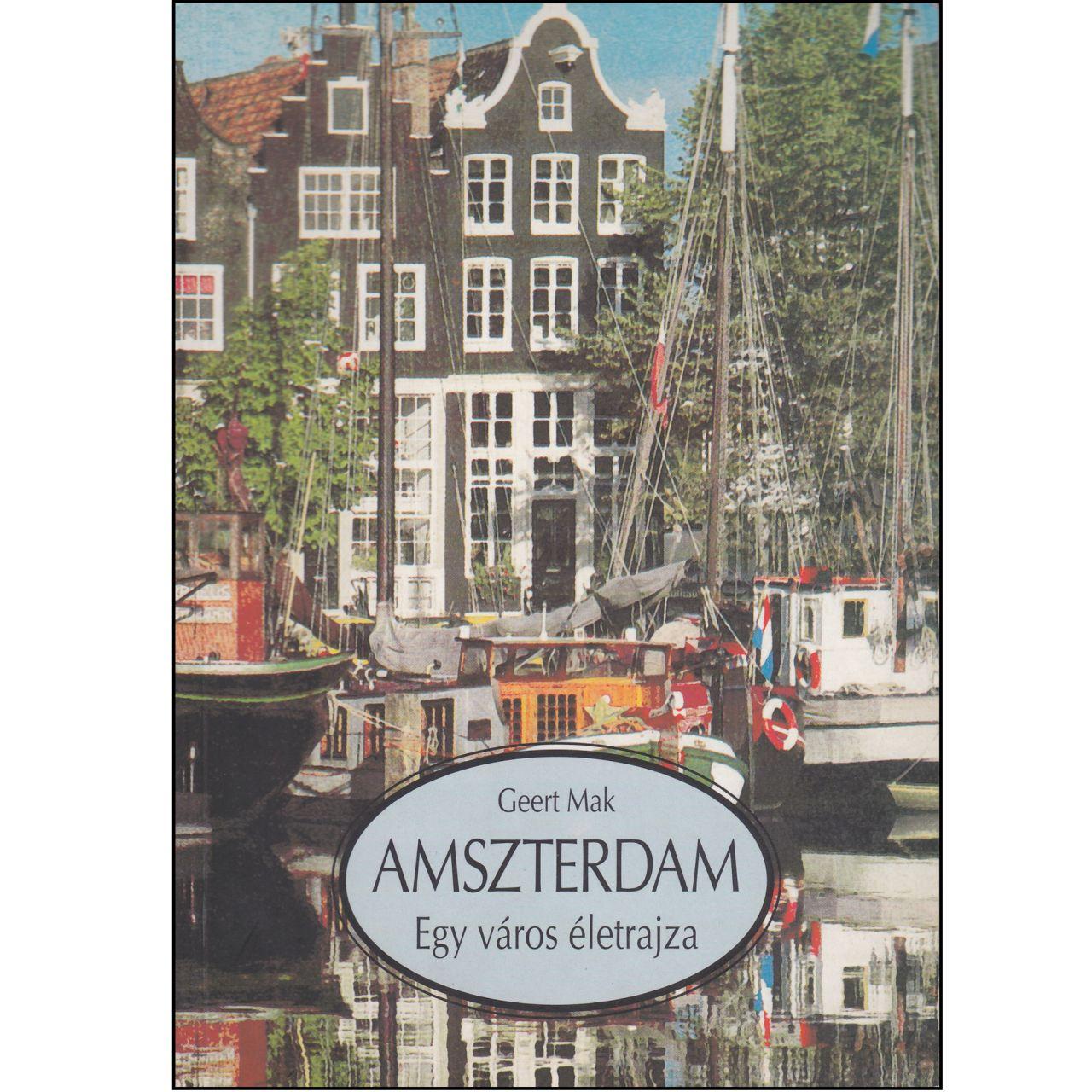 Geert Mak: Amszterdam - Egy város életrajza (könyv)
