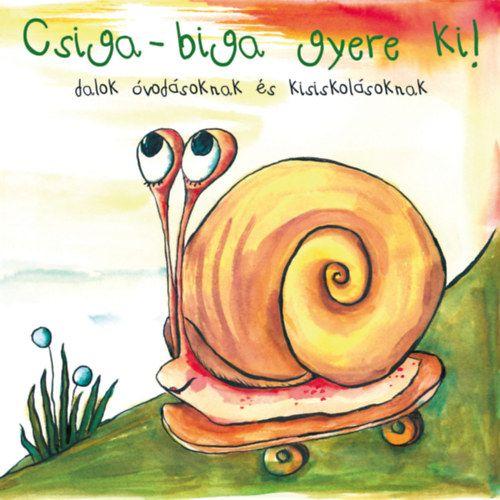 Csiga – biga gyere ki! Dalok óvodásoknak és kisiskolásoknak (CD)