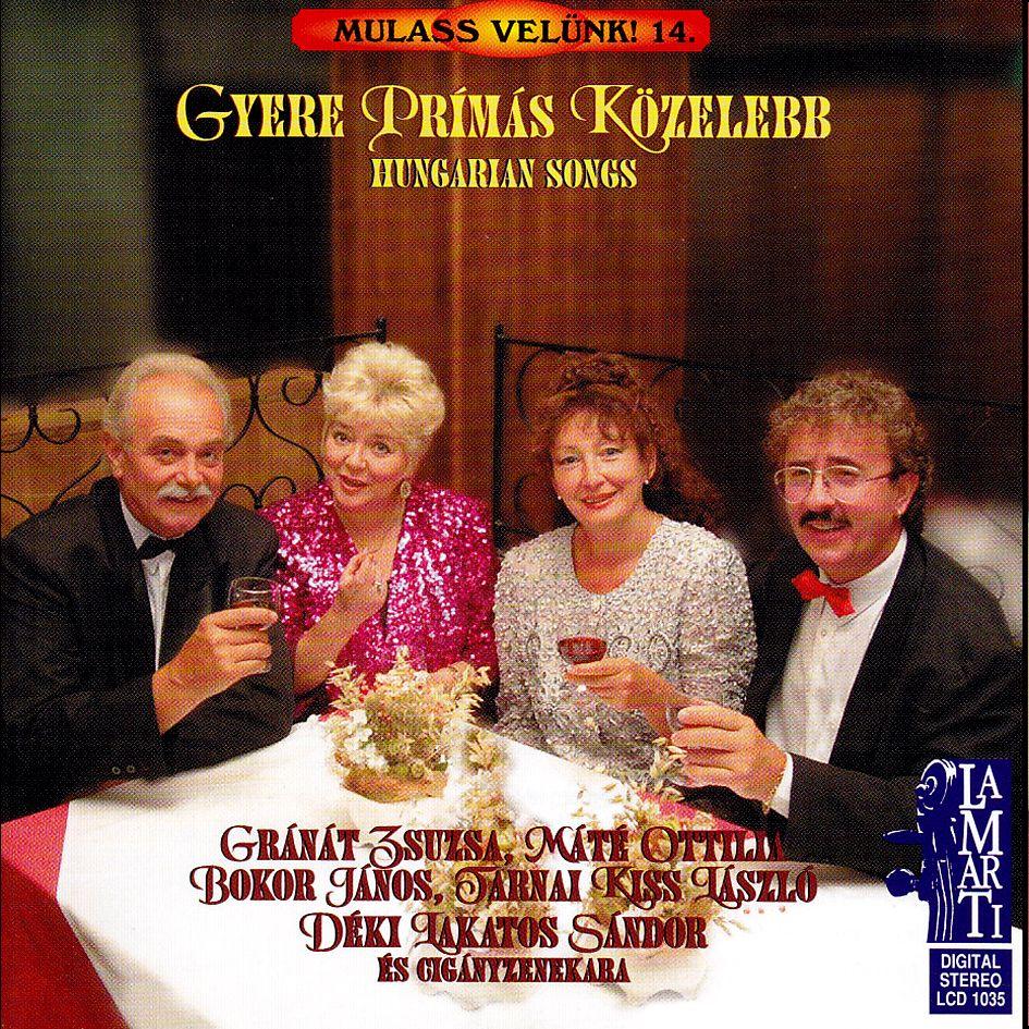 Gyere prímás közelebb: Gránát Zsuzsa, Máté Ottília, Bokor János, Tarnai Kiss László, Déki Lakatos Sándor (CD)