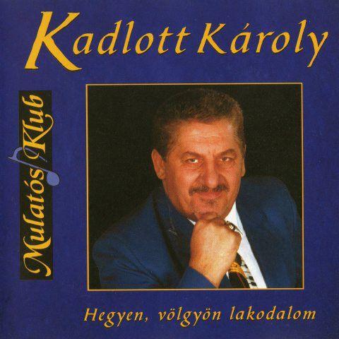 Kadlott Károly: Hegyen, völgyön lakodalom (CD)