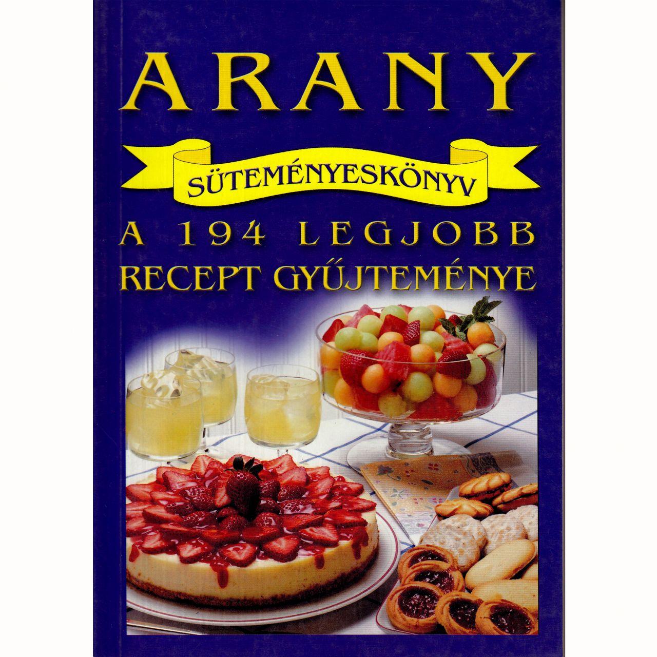 Arany süteményeskönyv: A 194 legjobb recept gyűjteménye (könyv)