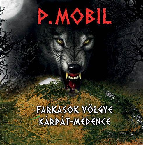 P. Mobil: Farkasok völgye Kárpát medence (CD)