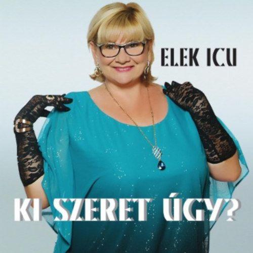 Elek Icu: Ki szeret úgy? (CD)
