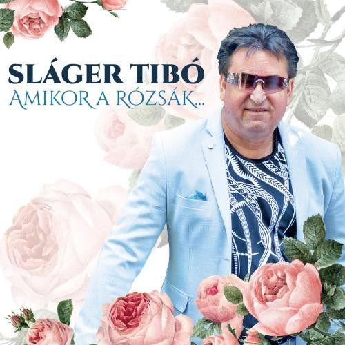 Sláger Tibó: Amikor a rózsák… (CD)