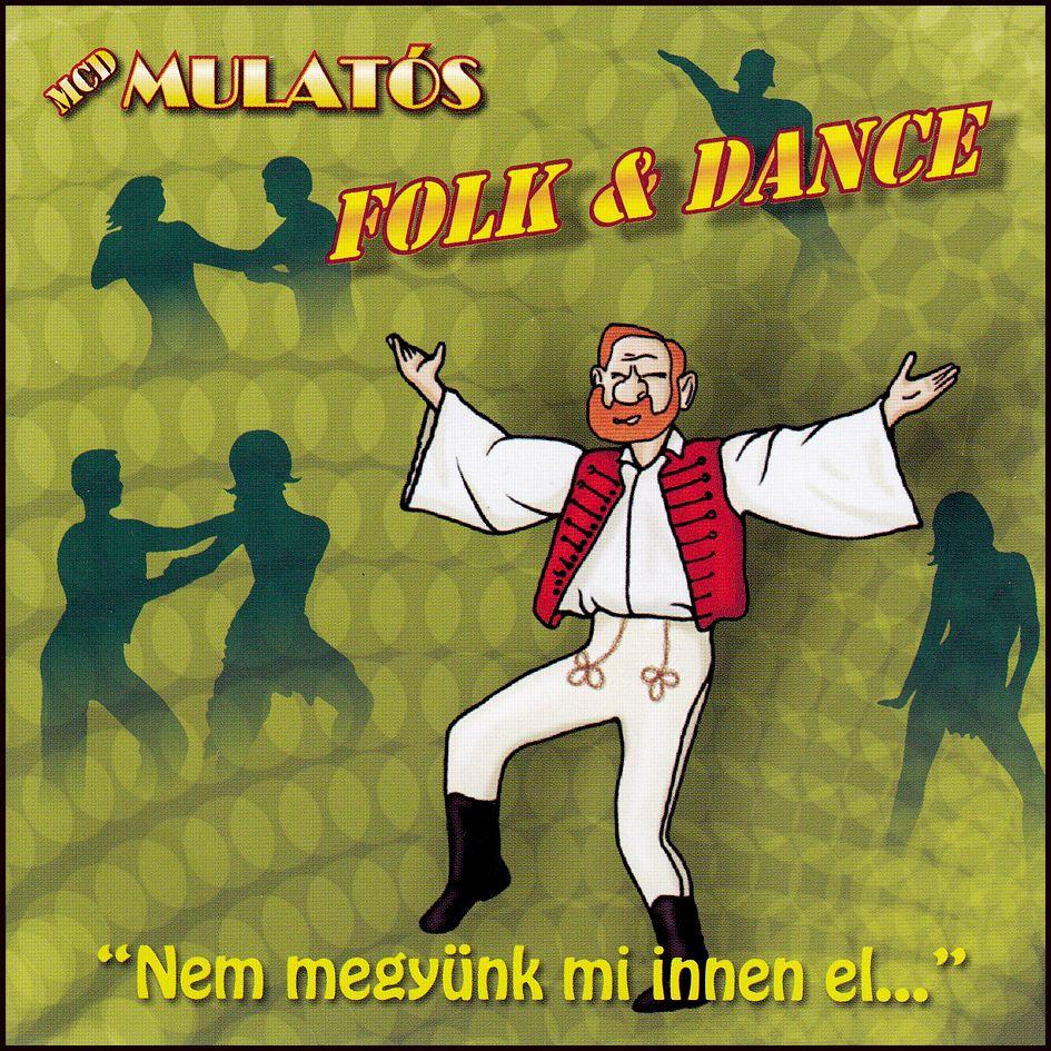 Mulatós Folk és dance: Nem megyünk mi innen el... (CD)