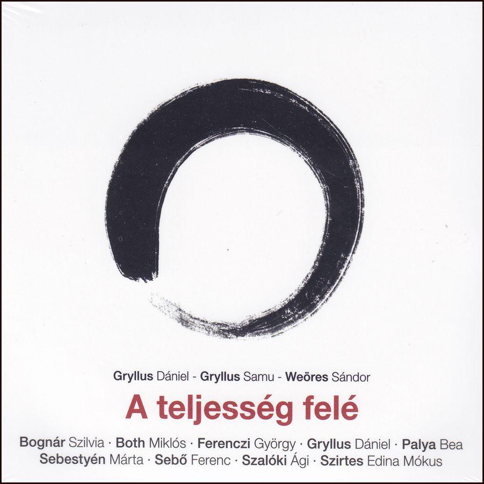 Gryllus Dániel – Gryllus Samu – Weöres Sándor: A teljesség felé (CD)