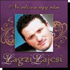 Lagzi Lajcsi: Ne nézzen úgy rám (CD)